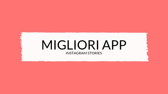 Le App migliori per creare Instagram Stories bellissime